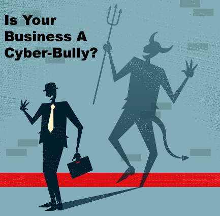 Is Your Business A Cyber-Bully?
