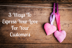 How To Show Your Customers You Love Them