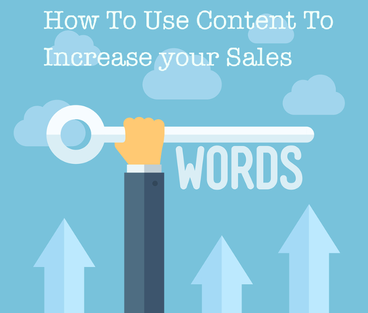 How To Use Content To Aid Your Sales
