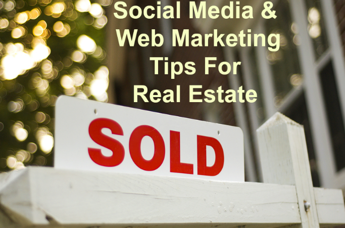 7 Social Media & Web Marketing Tips To Grow Your Real Estate Business