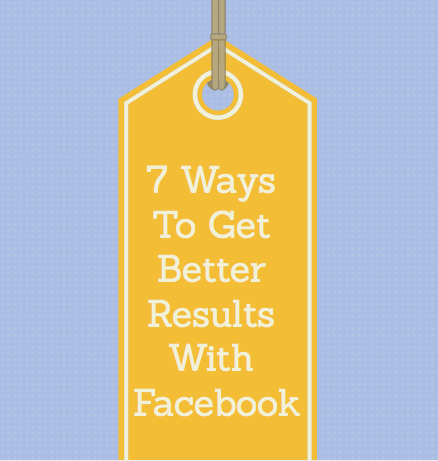 7 Ways To Get Better Facebook Results