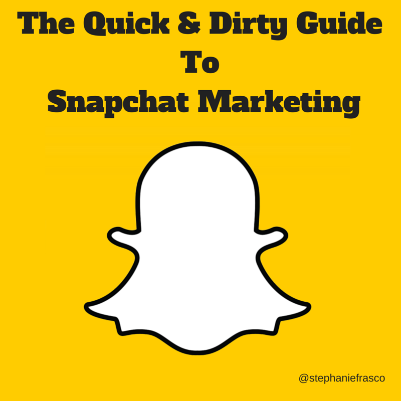The Quick & Dirty Guide To Snapchat Marketing