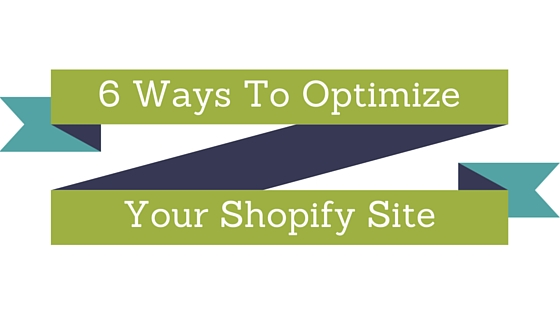 6_Ways_To_Optimize_Your_Shopify_Site