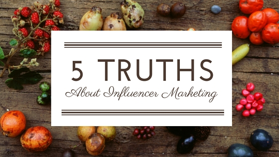 5 Truths About Influencer Marketing